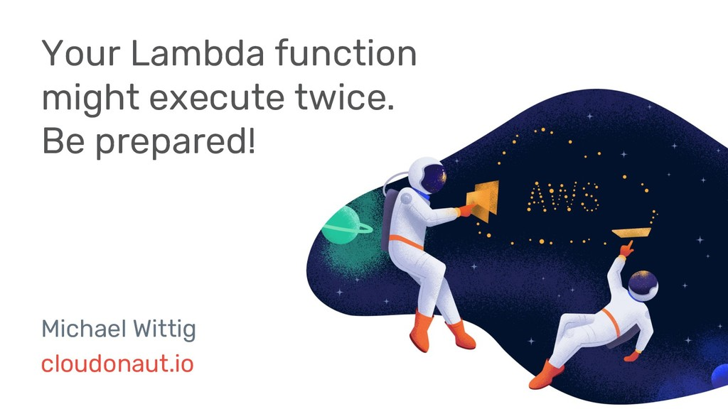 1 Your Lambda function might execute twice. Be ...