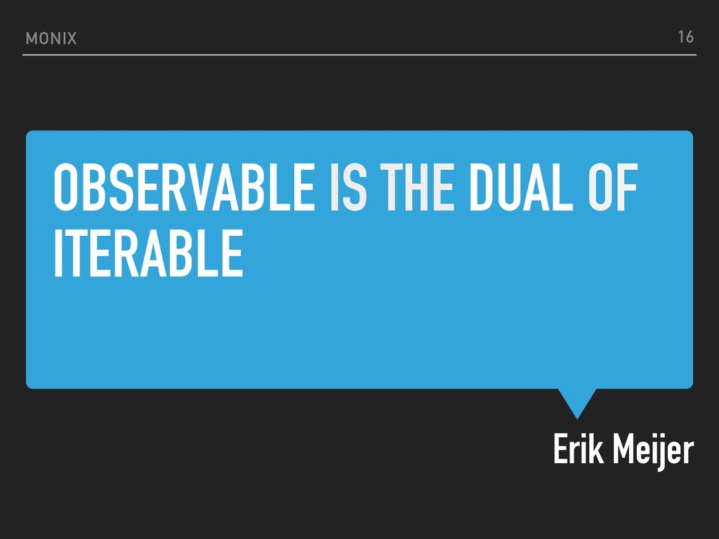 OBSERVABLE IS THE DUAL OF ITERABLE Erik Meijer ...