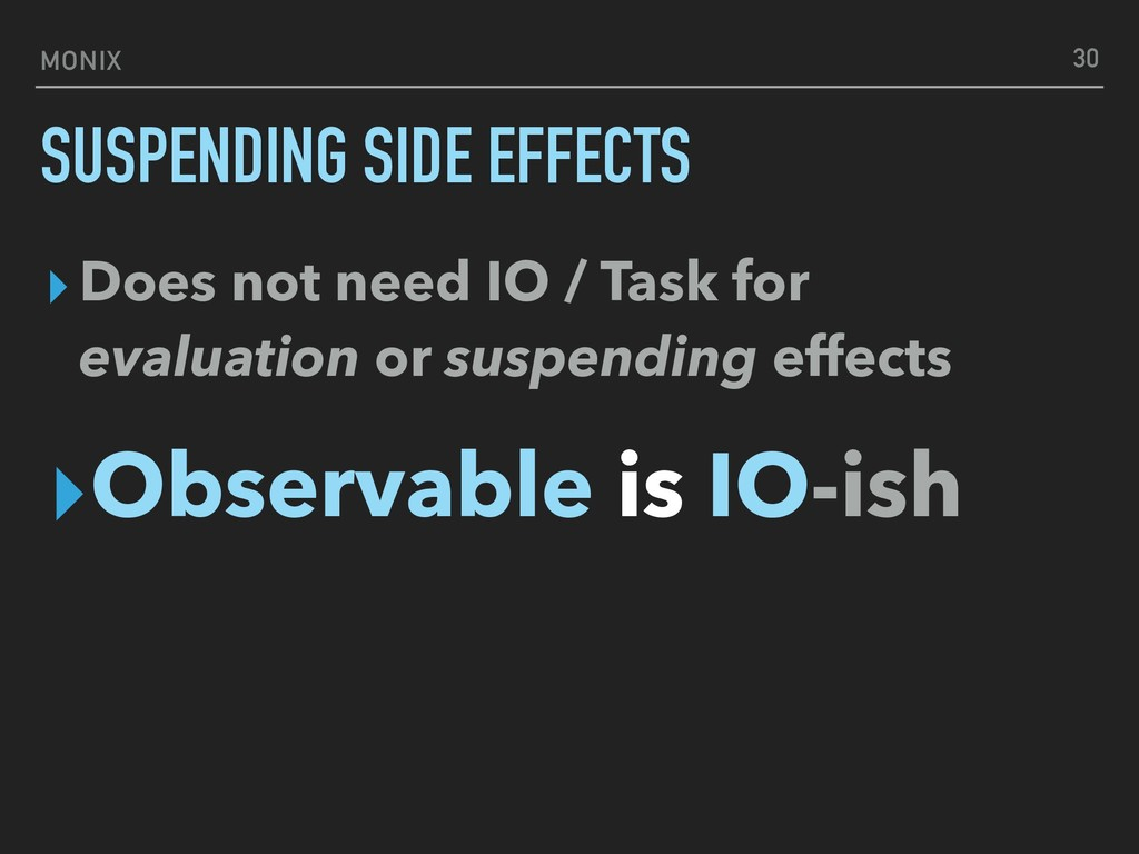 MONIX SUSPENDING SIDE EFFECTS ▸Does not need IO...