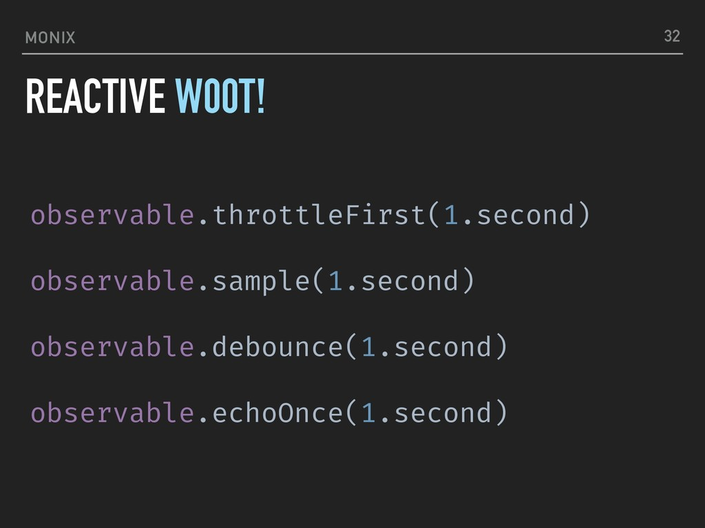 MONIX observable.throttleFirst(1.second) observ...