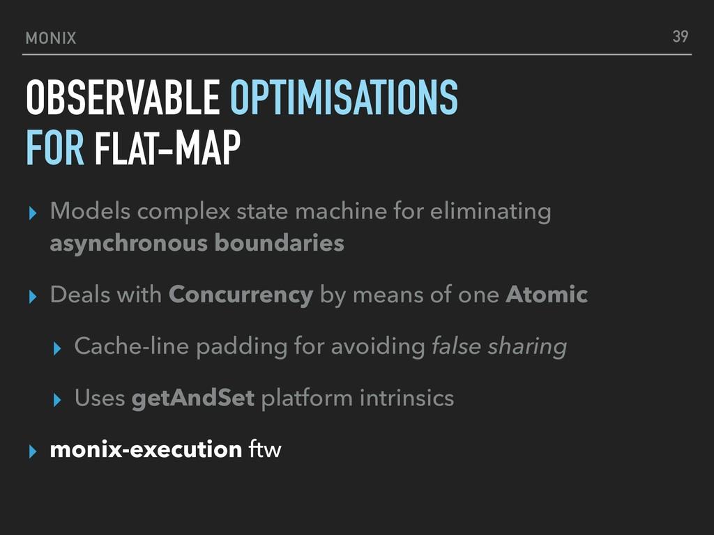 MONIX OBSERVABLE OPTIMISATIONS ▸ Models complex...