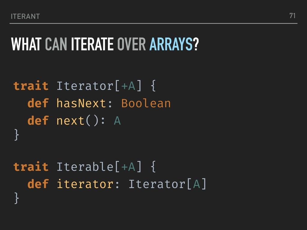 ITERANT WHAT CAN ITERATE OVER ARRAYS? 71 trait ...