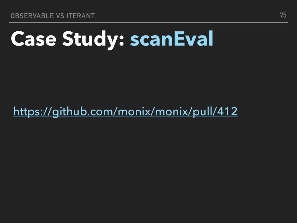 OBSERVABLE VS ITERANT Case Study: scanEval 75 h...