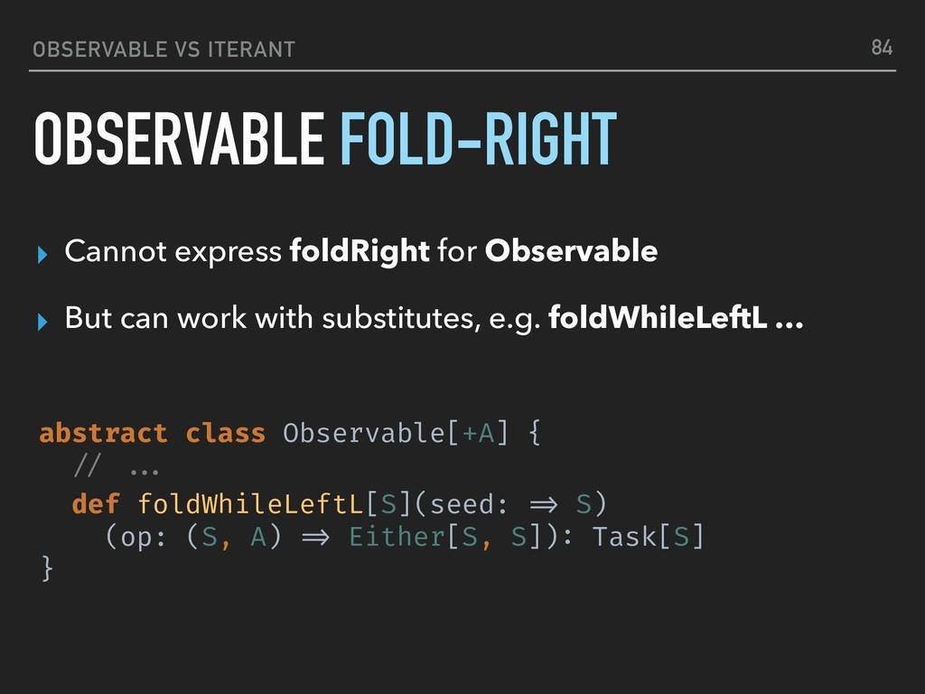 OBSERVABLE VS ITERANT OBSERVABLE FOLD-RIGHT ▸ C...