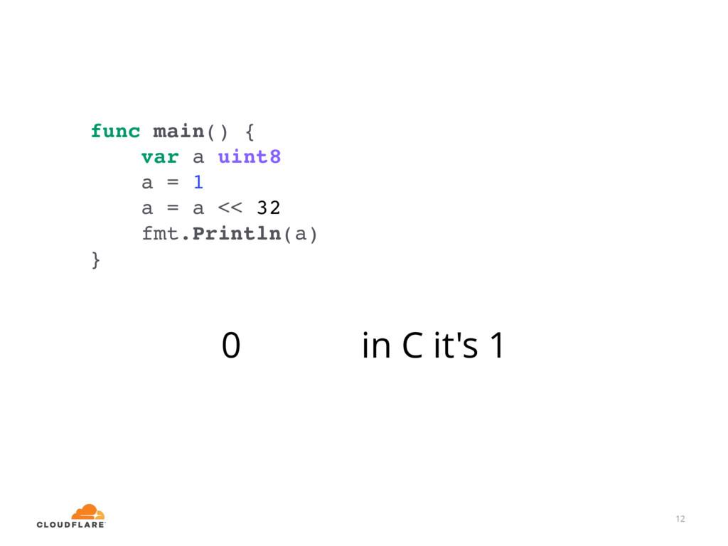 12 func main() { var a uint8 a = 1 a = a << 32 ...