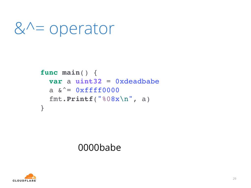 &^= operator 29 func main() { var a uint32 = 0x...