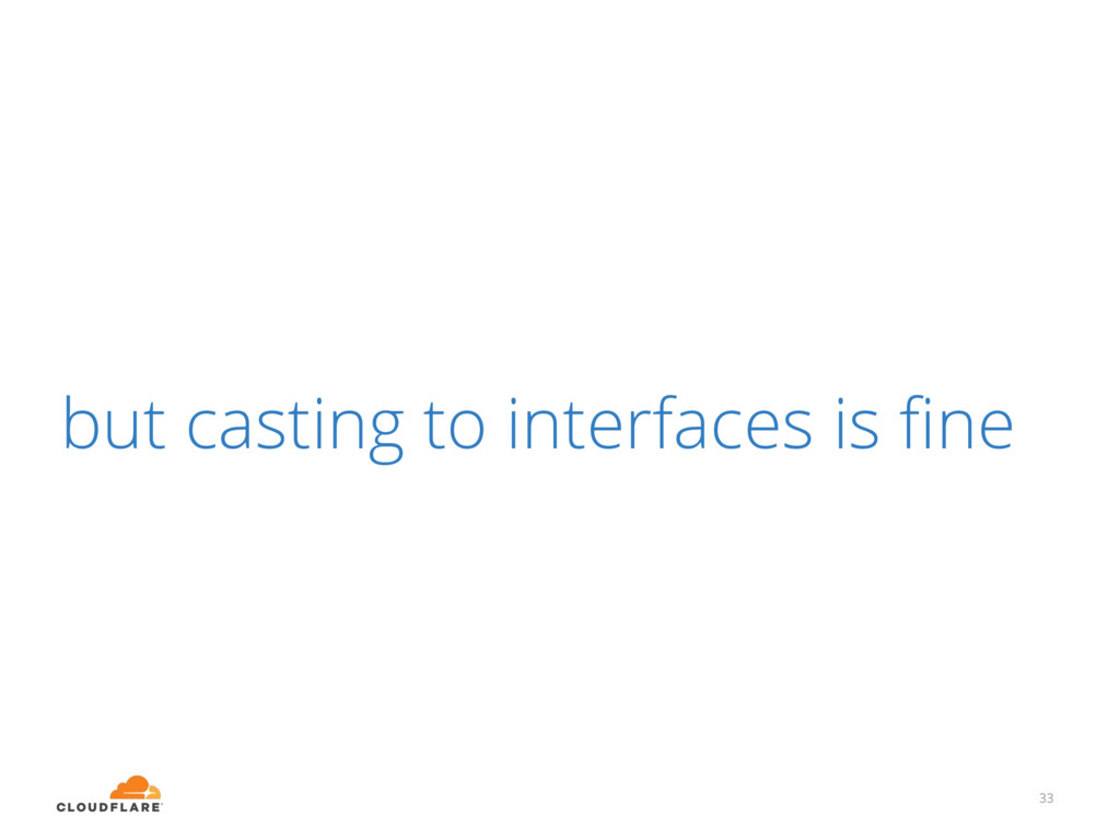 but casting to interfaces is fine 33