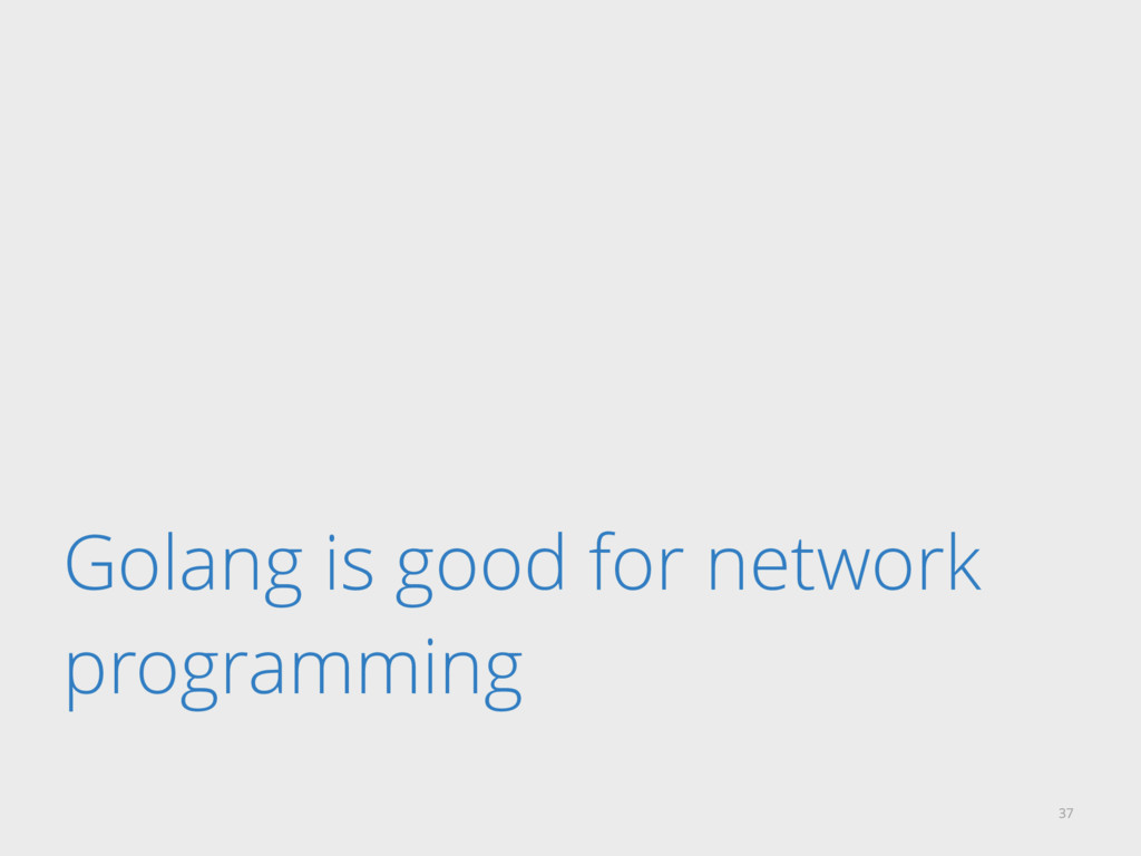 Golang is good for network programming 37