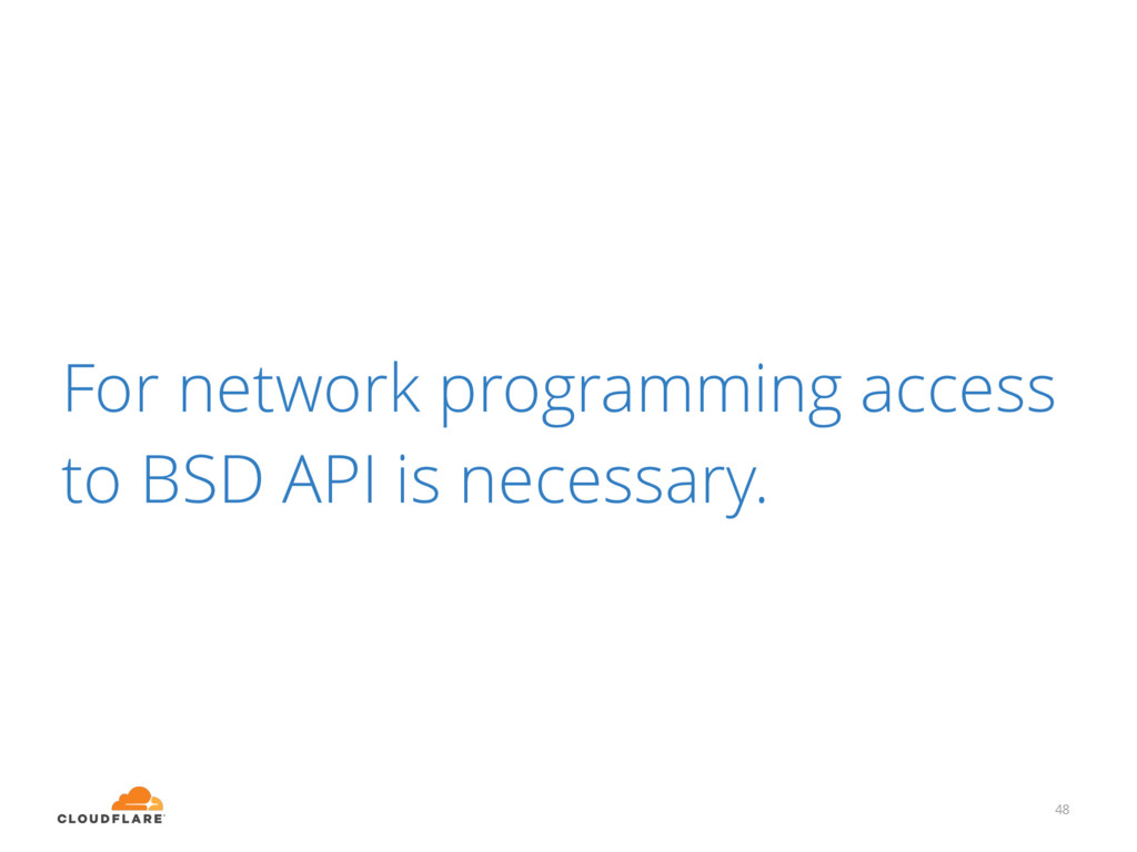 For network programming access to BSD API is ne...