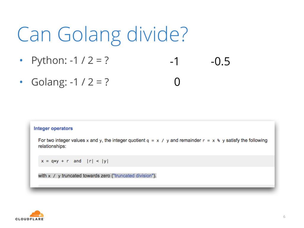 Can Golang divide? • Python: -1 / 2 = ? • Golan...