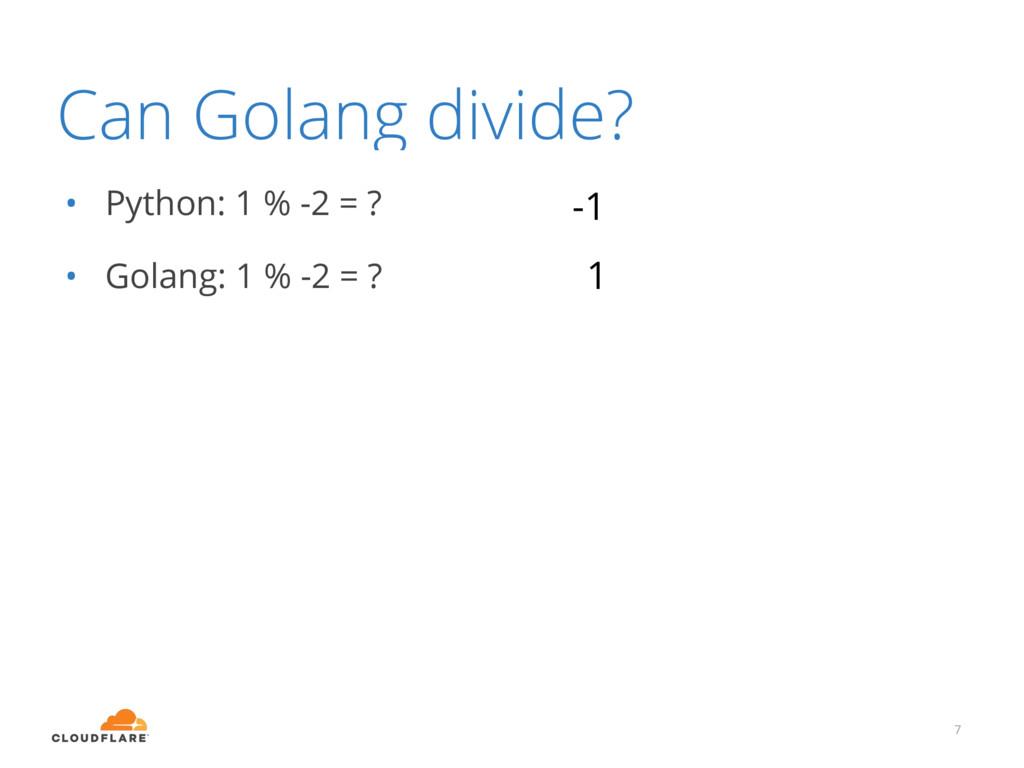 Can Golang divide? • Python: 1 % -2 = ? • Golan...