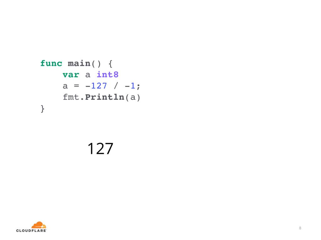 8 func main() { var a int8 a = -127 / -1; fmt.P...