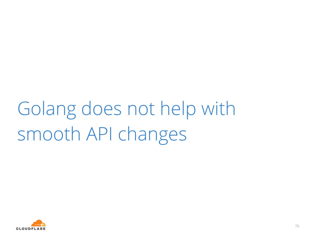Golang does not help with smooth API changes 75