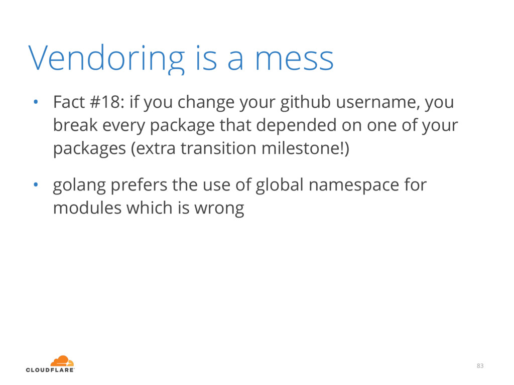 Vendoring is a mess • Fact #18: if you change y...