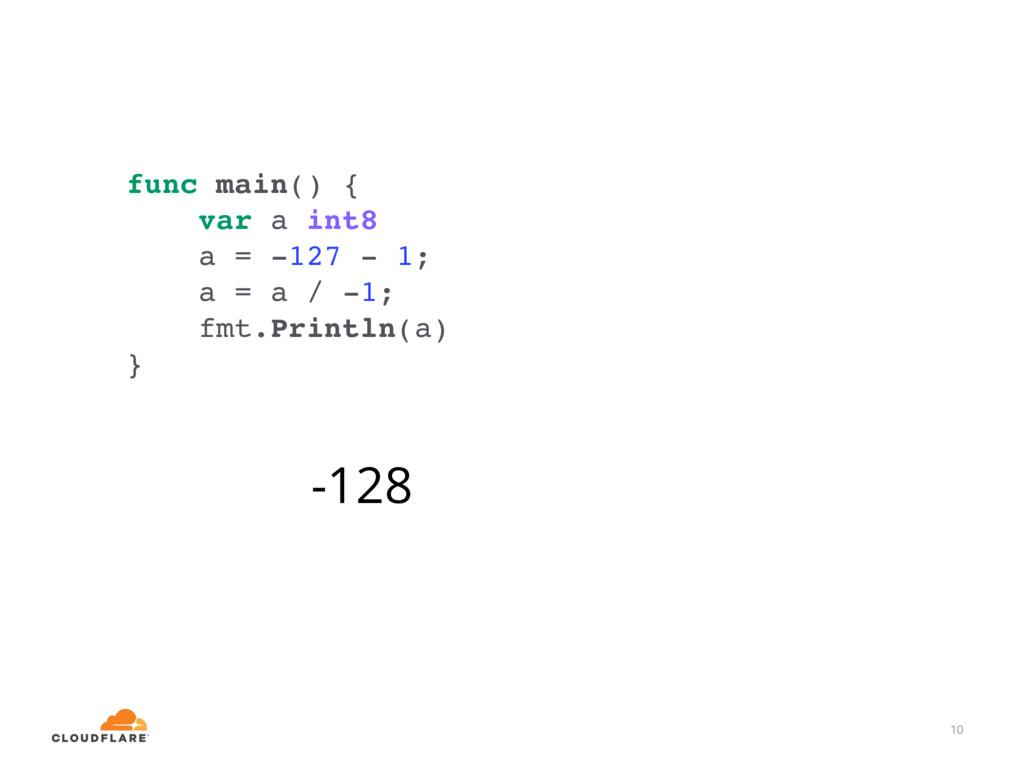 10 func main() { var a int8 a = -127 - 1; a = a...