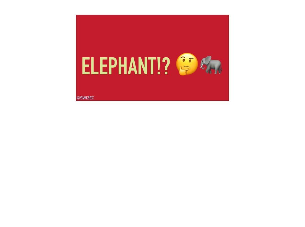 ELEPHANT!?  @SWIZEC