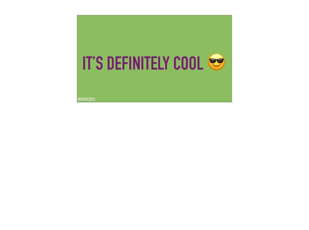 IT'S DEFINITELY COOL  @SWIZEC