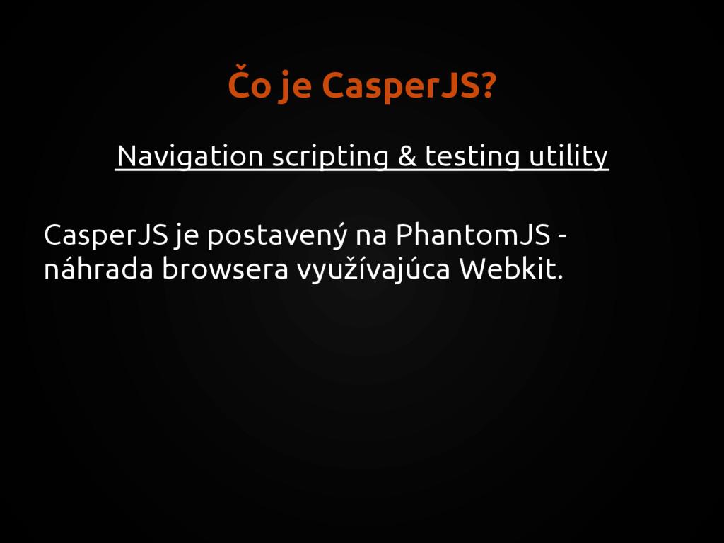 Čo je CasperJS? Navigation scripting & testing ...
