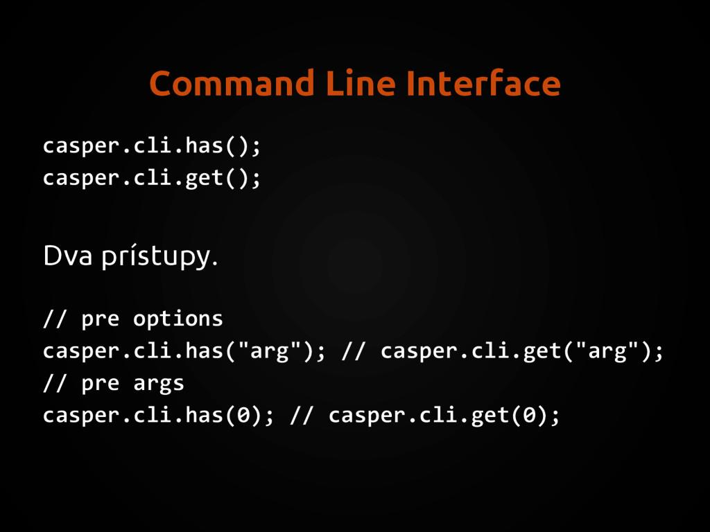 Command Line Interface casper.cli.has(); casper...