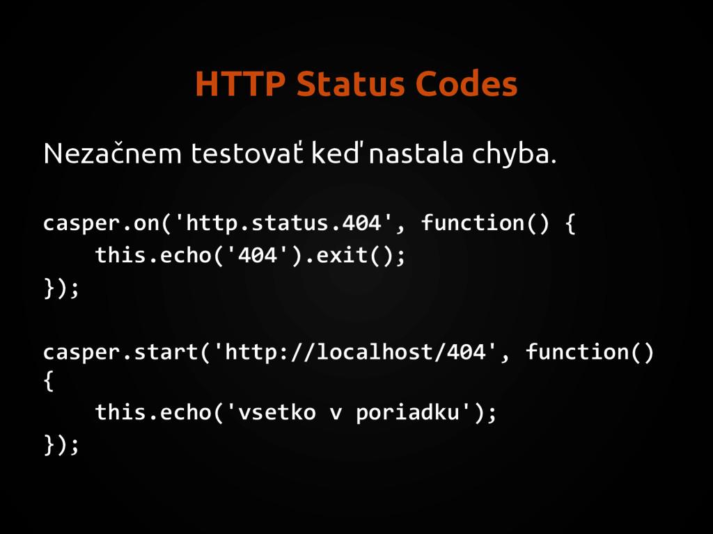 HTTP Status Codes Nezačnem testovať keď nastala...