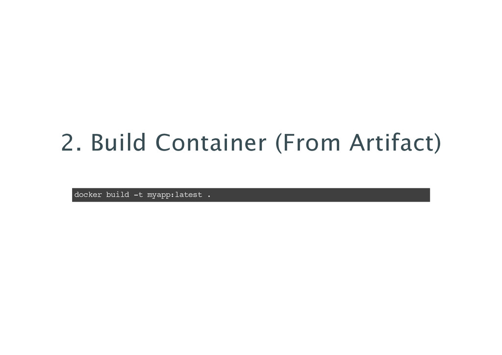 2. Build Container (From Artifact) docker build...