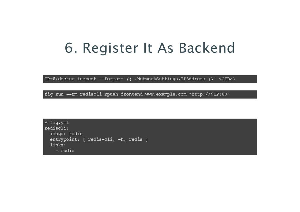 6. Register It As Backend IP=$(docker inspect -...