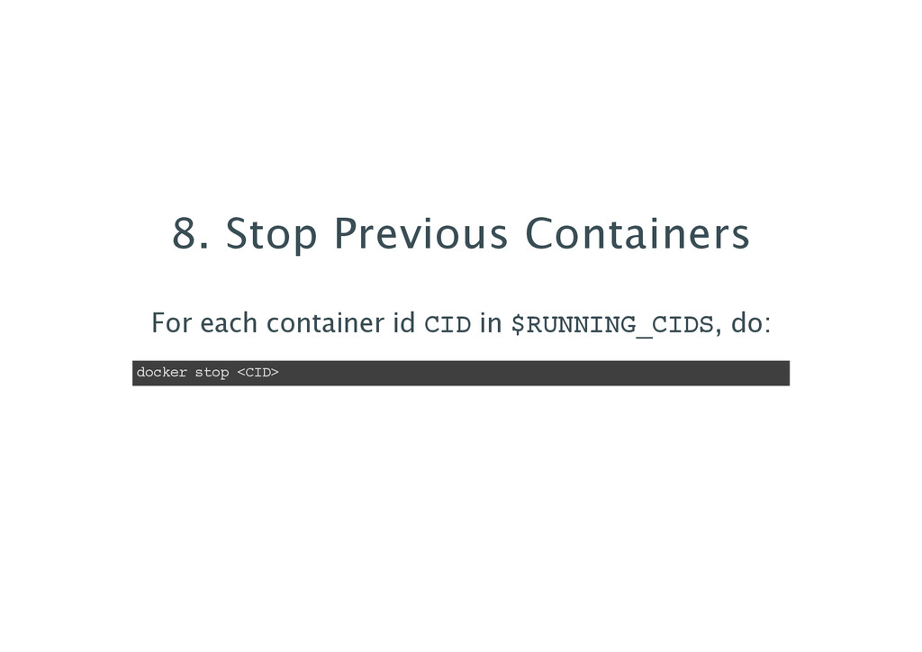 8. Stop Previous Containers For each container ...