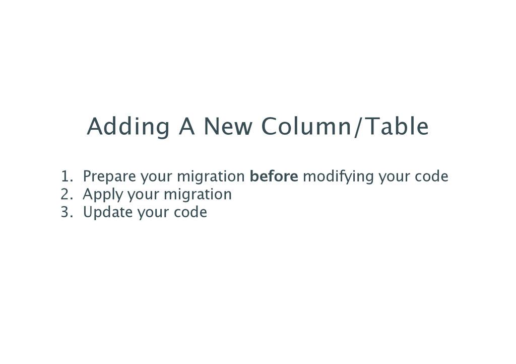 Adding A New Column/Table 1. Prepare your migra...