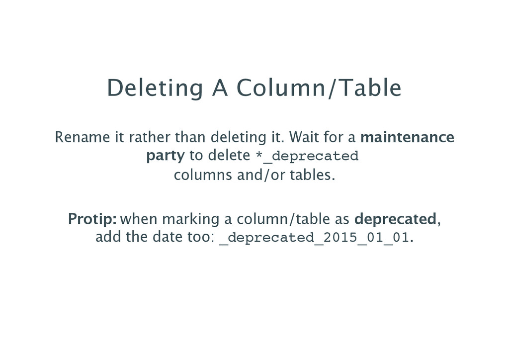 Deleting A Column/Table Rename it rather than d...