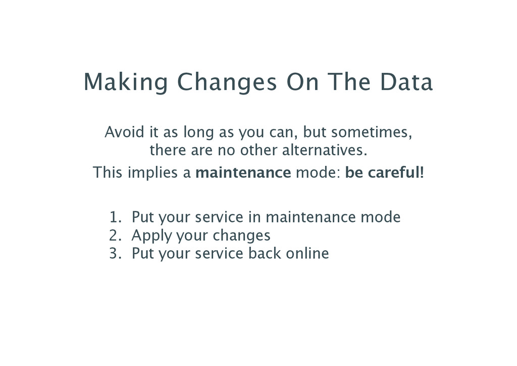 Making Changes On The Data Avoid it as long as ...