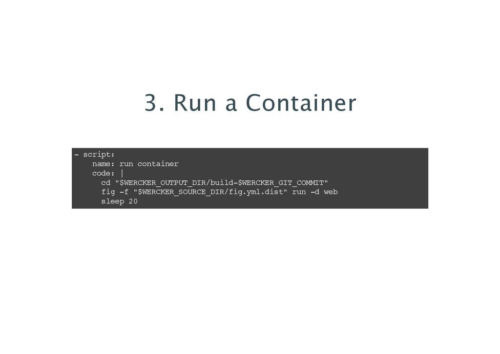 3. Run a Container - script: name: run containe...