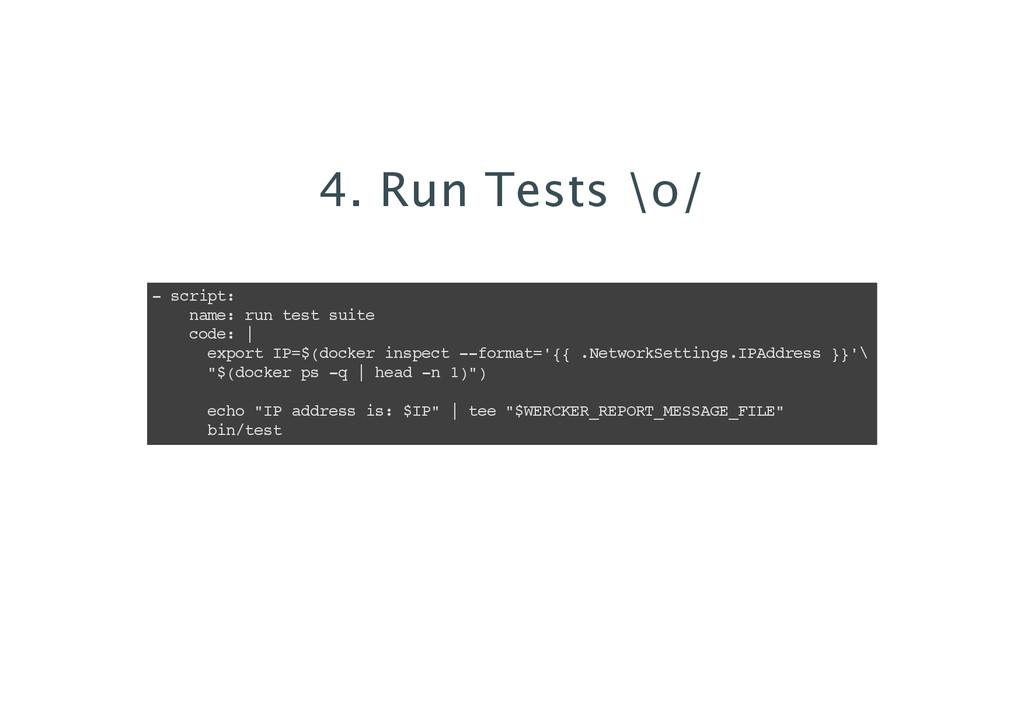 4. Run Tests \o/ - script: name: run test suite...