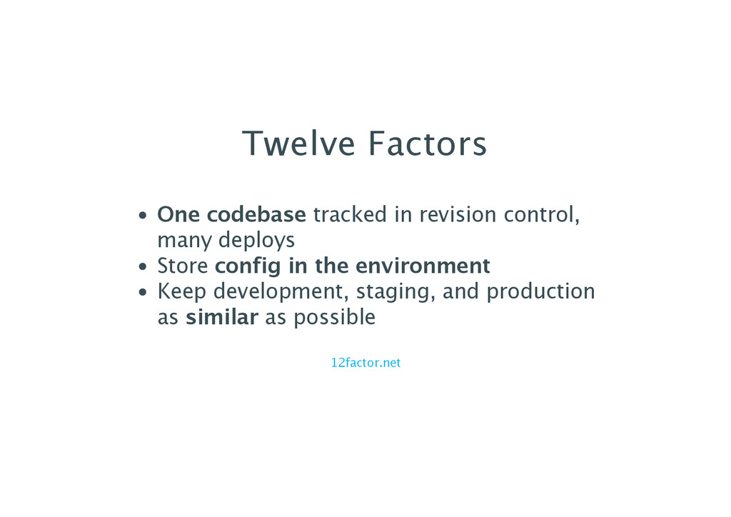 Twelve Factors One codebase tracked in revision...