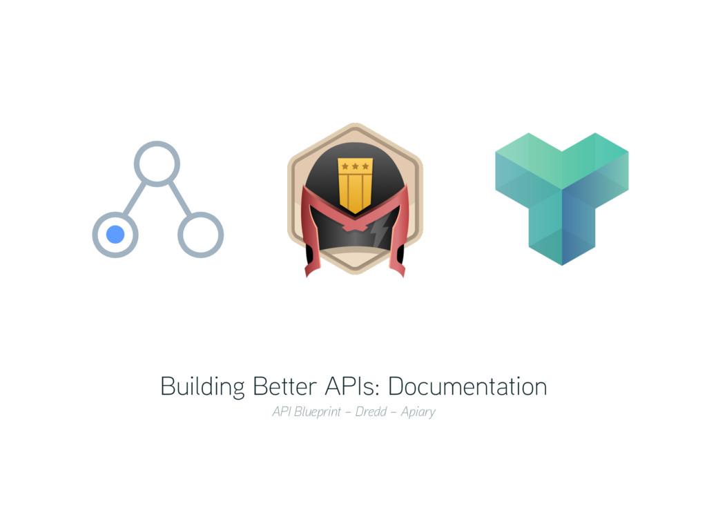 Building Better APIs: Documentation API Bluepri...
