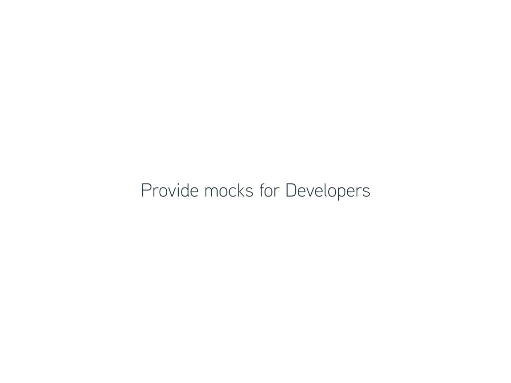 Provide mocks for Developers