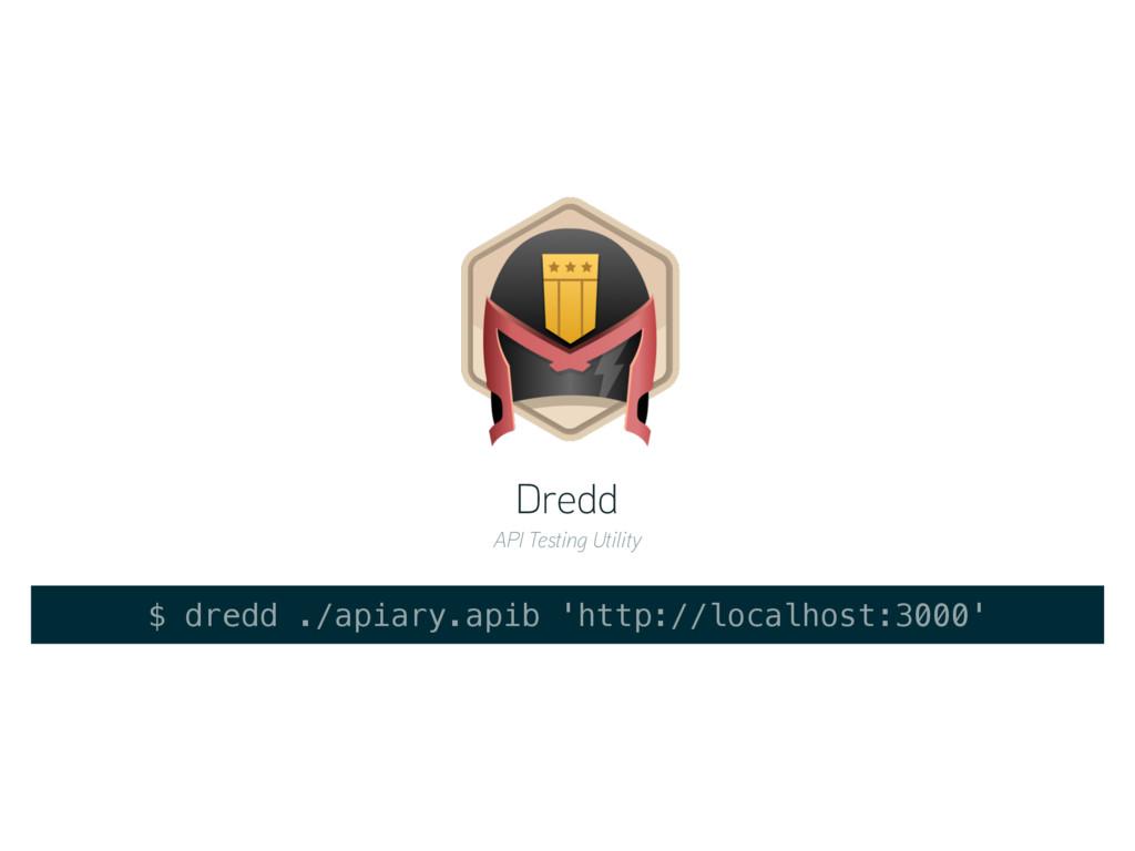 Dredd API Testing Utility $ dredd ./apiary.apib...