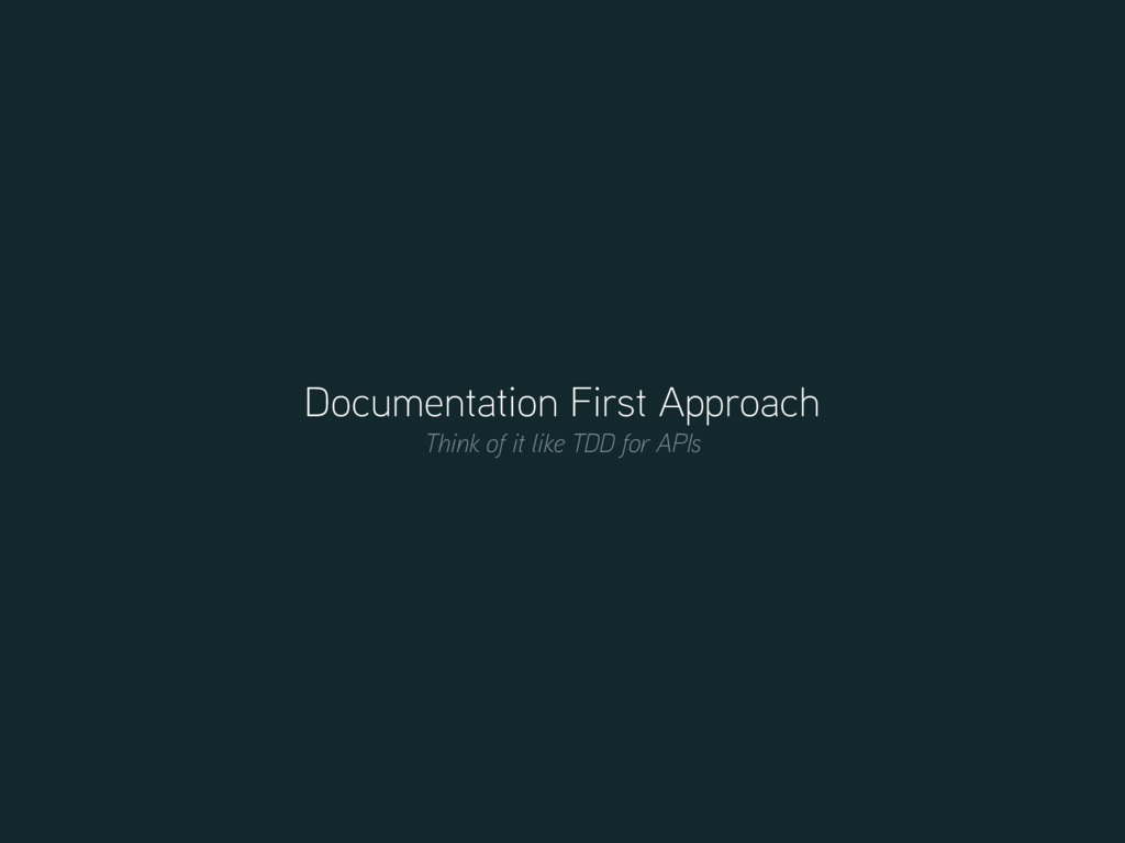 Documentation First Approach Think of it like T...