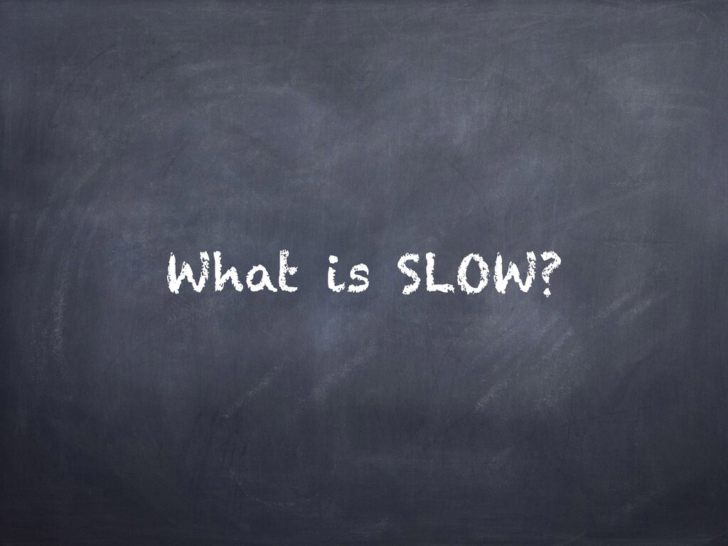 What is SLOW?