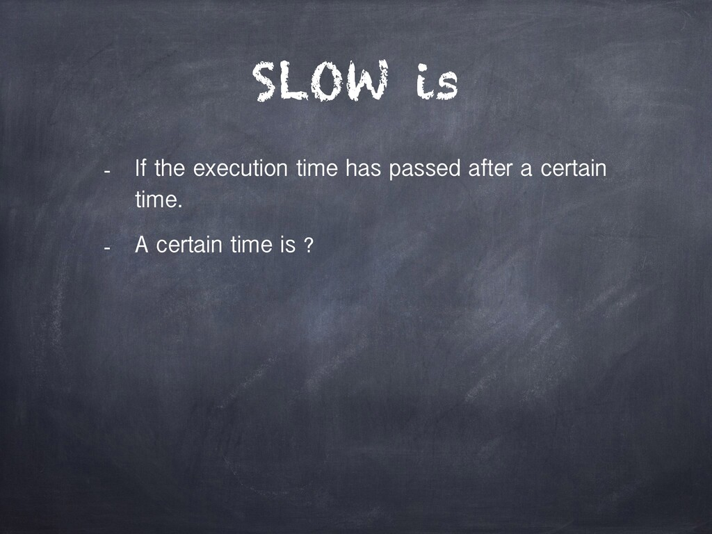 SLOW is - If the execution time has passed afte...