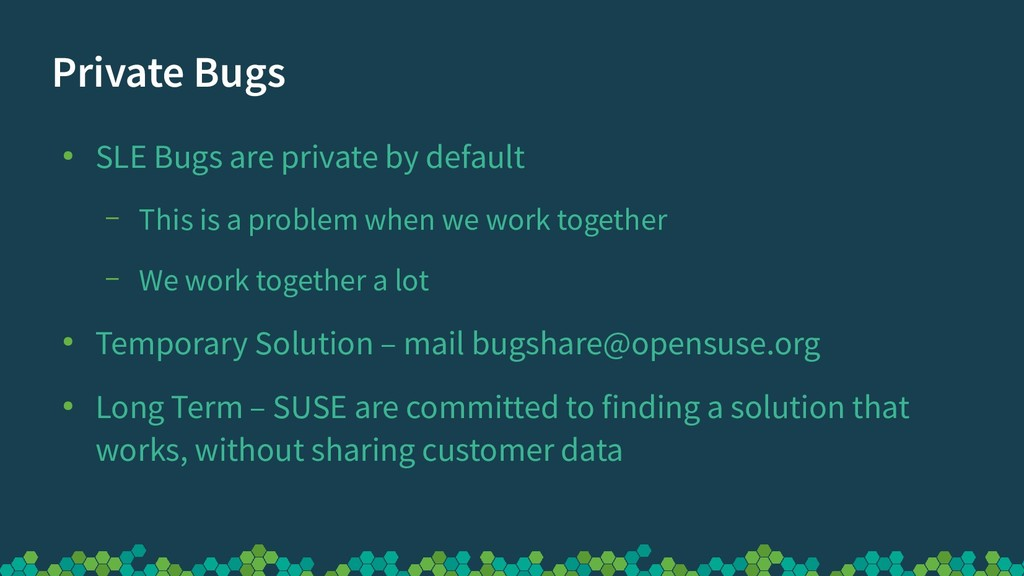 Private Bugs ● SLE Bugs are private by default ...
