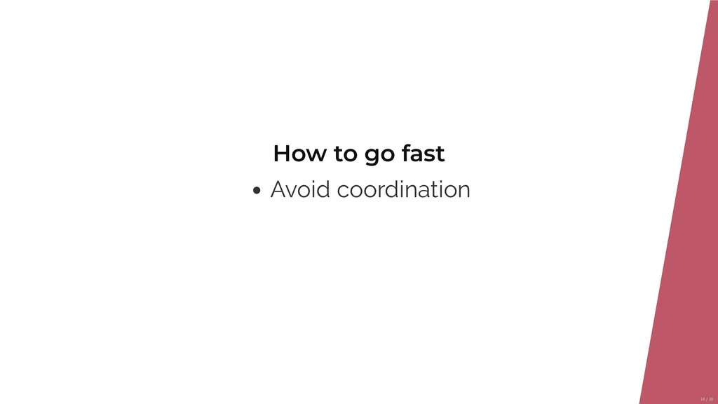 How to go fast Avoid coordination 14/39