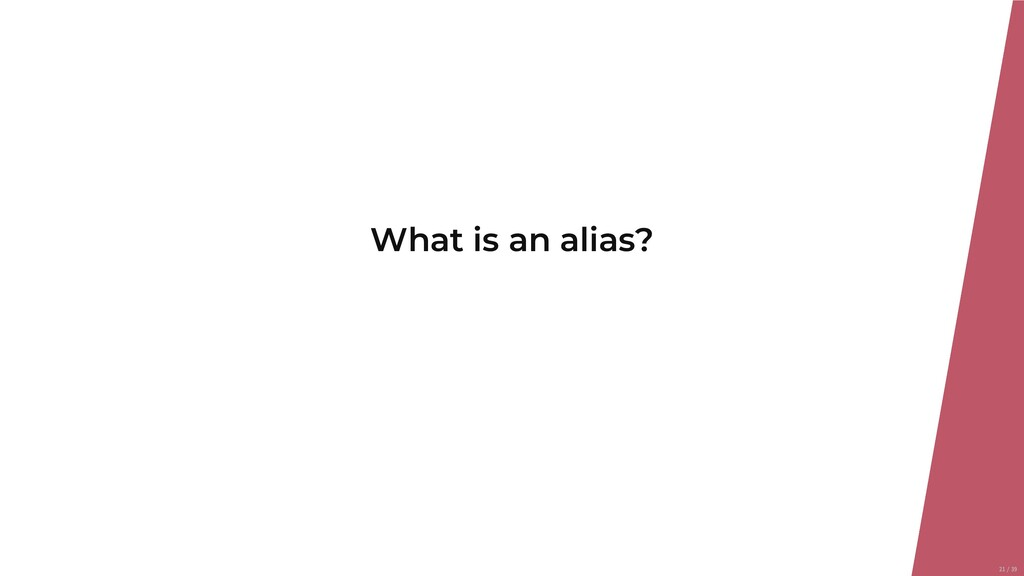 What is an alias? 21/39