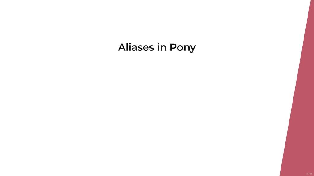 Aliases in Pony 22/39