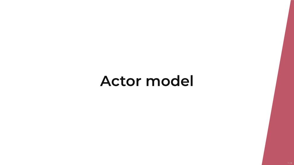 Actor model 7/39