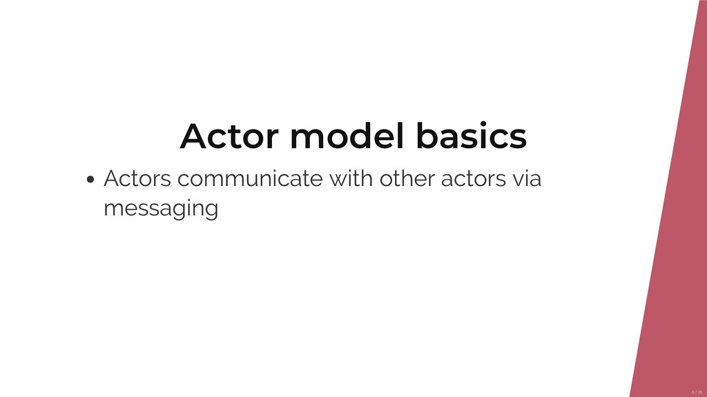 Actor model basics Actors communicate with othe...