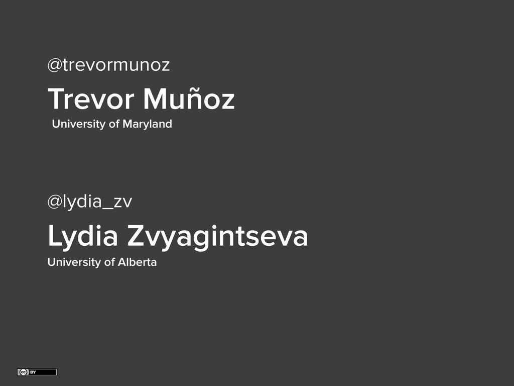 Trevor Muñoz Lydia Zvyagintseva University of M...