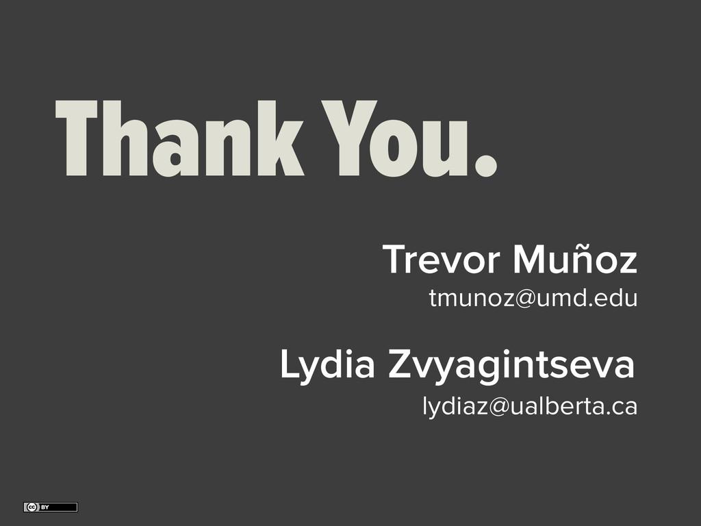 Thank You. Trevor Muñoz Lydia Zvyagintseva lydi...