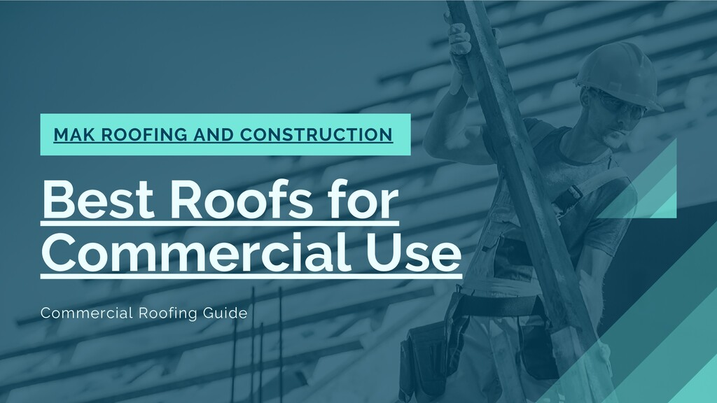 Best Roofs for Commercial Use Commercial Roofin...