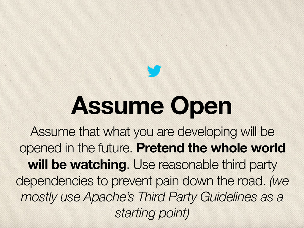 Assume Open Assume that what you are developing...