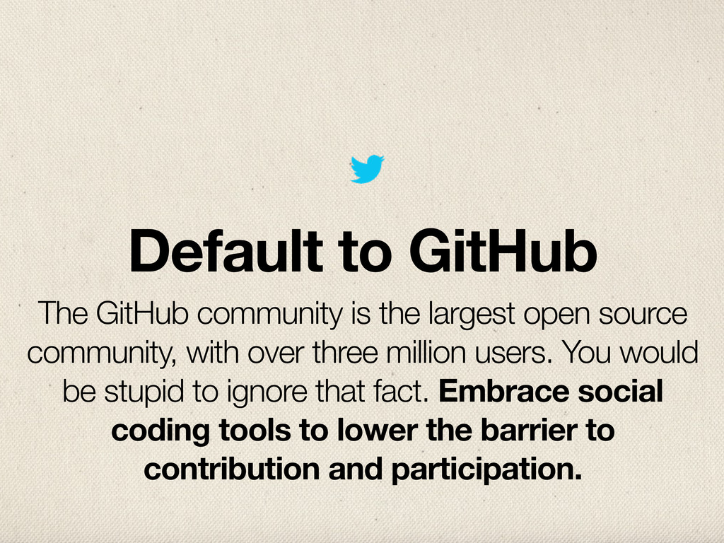 Default to GitHub The GitHub community is the l...